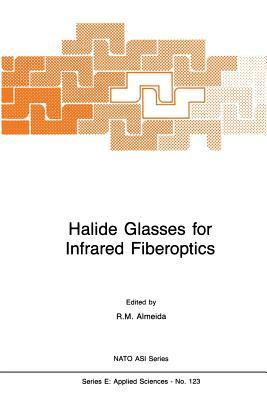 Halide Glasses for Infrared Fiberoptics  by  R M Almeida