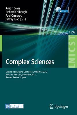 Complex Sciences: Second International Conference, Complex 2012, Santa Fe, NM, USA, December 5-7, 2012, Revised Selected Papers  by  Kristin Glass