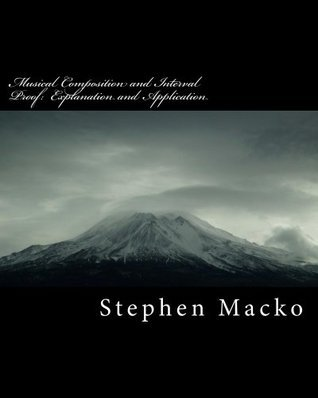 Musical Composition and Interval Proof:  Explanation and Application  by  Stephen Macko