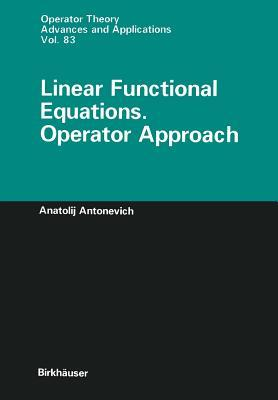 Linear Functional Equations. Operator Approach Anatolij Antonevich