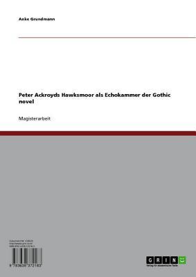 Peter Ackroyds Hawksmoor ALS Echokammer Der Gothic Novel Anke Grundmann