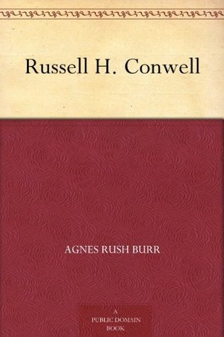 Russell H. Conwell  by  Agnes Rush Burr