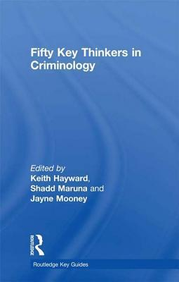 Fifty Key Thinkers in Criminology  by  Keith Hayward