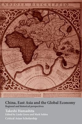 China, East Asia and the Global Economy: Regional and Historical Perspectives Takeshi Hamashita