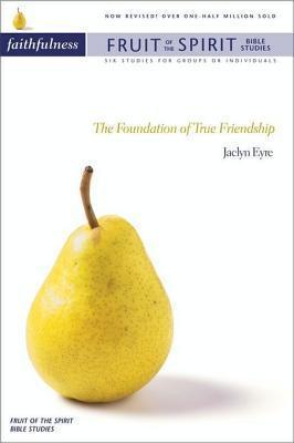 Faithfulness: The Foundation of True Friendship Jacalyn Eyre