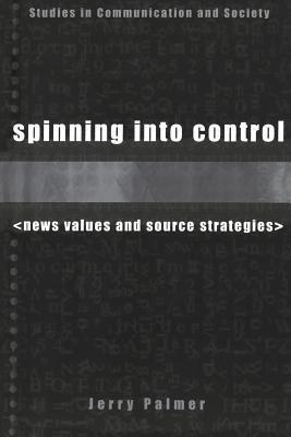 Spinning into Control: News Values and Source Strategies  by  Jerry Palmer