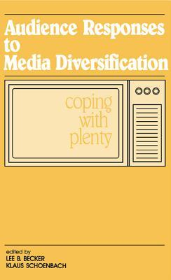 Audience Responses to Media Diversification: Coping with Plenty  by  Lee B Becker