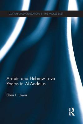 Arabic and Hebrew Love Poems in Al-Andalus Shari Lowin