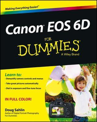 Canon EOS 6D for Dummies  by  Doug Sahlin