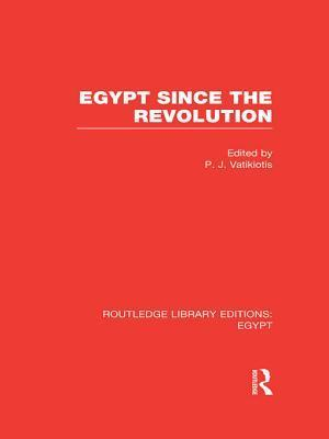 Egypt Since the Revolution  by  P.J. Vatikiotis