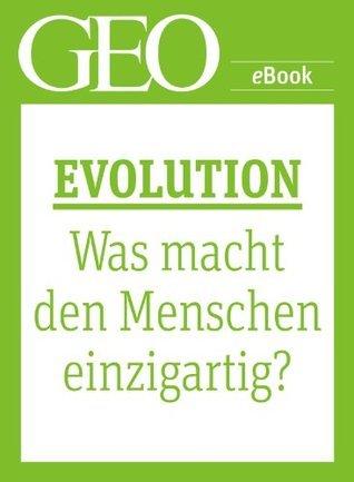 Evolution: Was macht den Menschen einzigartig? (GEO eBook Single) (German Edition) GEO