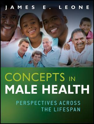 Concepts in Male Health: Perspectives Across the Lifespan James E. Leone