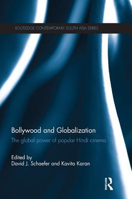 Bollywood and Globalisation: The Global Power of Popular Hindi Cinema David J. Schaefer