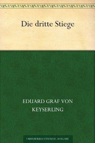 Die dritte Stiege  by  Eduard Graf Von Keyserling