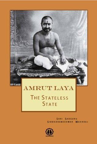 Amrut Laya - The Stateless State  by  Shri Sadguru Siddharameshwar Maharaj