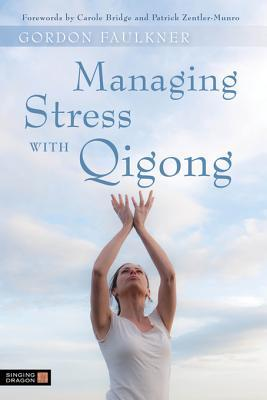 Managing Stress with Qigong  by  Gordon Faulkner