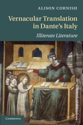 Vernacular Translation in Dantes Italy: Illiterate Literature Alison Cornish
