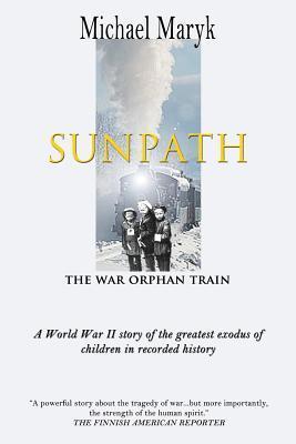 Sunpath: The War Orphan Train  by  Michael Maryk