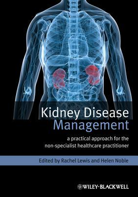 Kidney Disease Management: A Practical Approach for Non-Specialist Healthcare Practitioner Rachel Lewis