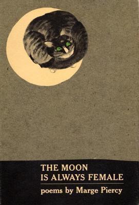 Moon Is Always Female Marge Piercy