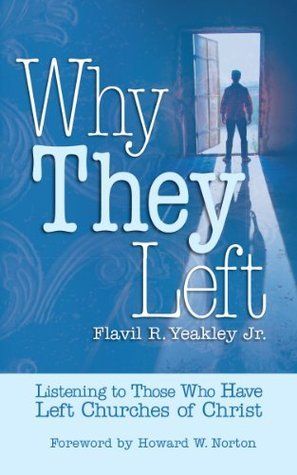 Why They Left: Listening to Those Who Have Left Churches of Christ  by  Flavil R. Yeakley Jr.