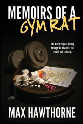 Memoirs of a Gym Rat Max Hawthorne