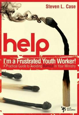 Help! Im a Frustrated Youth Worker!: A Practical Guide to Avoiding Burnout in Your Ministry  by  Steven L. Case