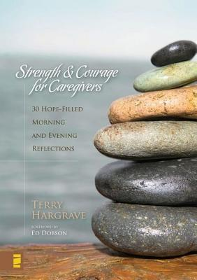 Strength and Courage for Caregivers: 30 Hope-Filled Morning and Evening Reflections  by  Terry Hargrave