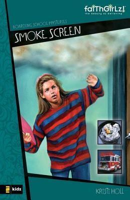 Smoke Screen (Faithgirlz!/ Boarding School Mysteries, #3) Kristi Holl