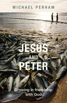 Jesus and Peter: Growing in Friendship with God Michael Perham