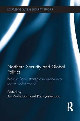 Northern Security and Global Politics: Nordic-Baltic Strategic Influence in a Post-Unipolar World  by  Ann-Sofie Dahl