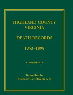 Highland County, Virginia Death Records, 1853-1898  by  Woodrow Clay Hamilton