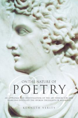 On the Nature of Poetry: An Appraisal and Investigation of the Art Which for 4000 Years Has Distilled the Spoken Thoughts of Mankind  by  Kenneth Verity