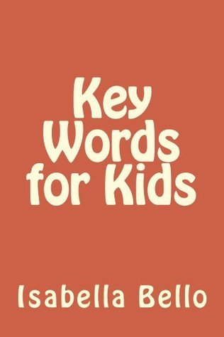 Key Words for Kids  by  Isabella Bello