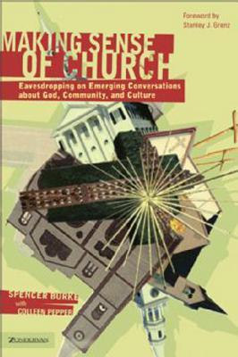 Making Sense of Church: Eavesdropping on Emerging Conversations about God, Community, and Culture Spencer Burke