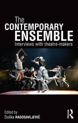 The Contemporary Ensemble: Interviews with Theatre-Makers  by  Du Ka Radosavljevi?