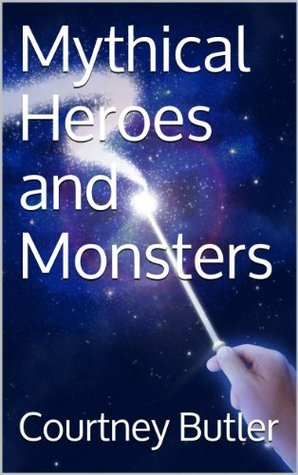 Mythical Heroes and Monsters Courtney Butler