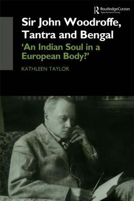 Sir John Woodroffe Tantra and Bengal: An Indian Soul in a European Body?  by  Kathleen Taylor