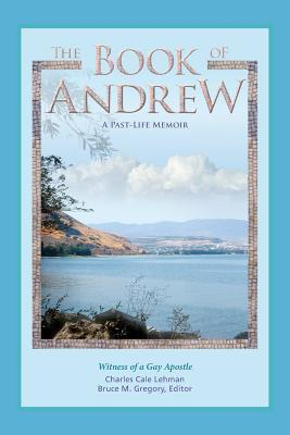 The Book of Andrew: A Past-Life Memoir  by  Charles Cale Lehman