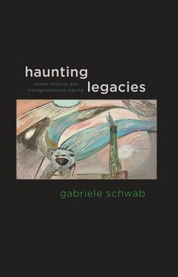 Haunting Legacies  by  Gabriele Schwab