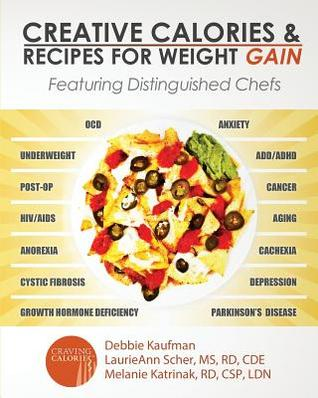 Creative Calories and Recipes For Weight Gain: Featuring Distinguished Chefs Debbie  Kaufman