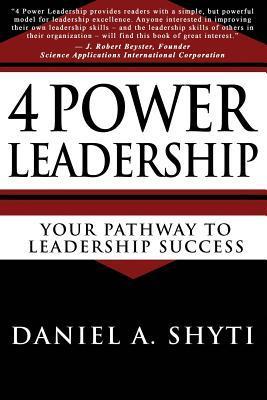 4 Power Leadership: Your Pathway to Leadership Success Daniel A. Shyti