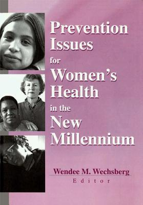 Prevention Issues for Womens Health in the New Millennium  by  Wendee Wechsberg