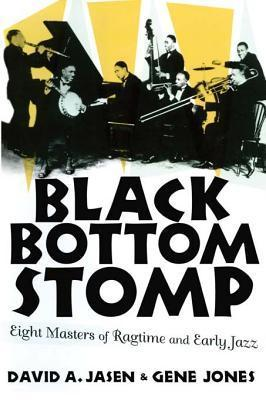 Black Bottom Stomp: Eight Masters of Ragtime and Early Jazz David A. Jasen