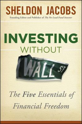 Investing Without Wall Street: The Five Essentials of Financial Freedom  by  S Jacobs