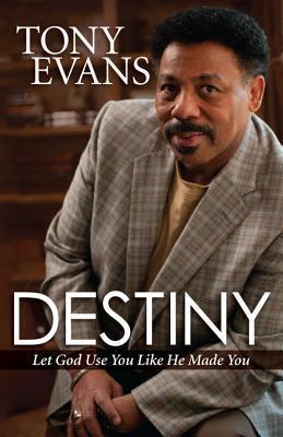 Destiny: Let God Use You Like He Made You  by  Tony Evans