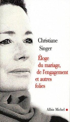 Eloge du mariage, de lengagement et autres folies (Littérature française)  by  Christiane Singer