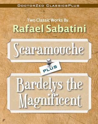 Scaramouche Plus Bardelys the Magnificent Rafael Sabatini