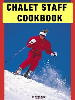 Chalet Staff Cookbook  by  A. Cook