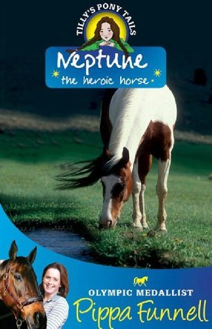 Tillys Pony Tails 8: Neptune the Heroic Horse  by  Pippa Funnell